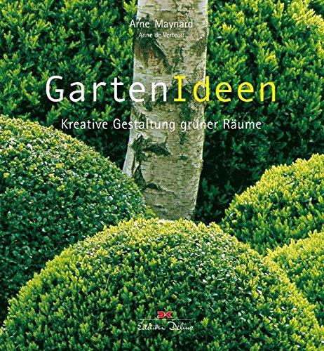 GartenIdeen: Kreative Gestaltung grüner Räume: Arne Maynard; Anne