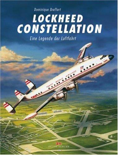 Lockheed Constellation: Eine Legende der Luftfahrt: Dominique Breffort