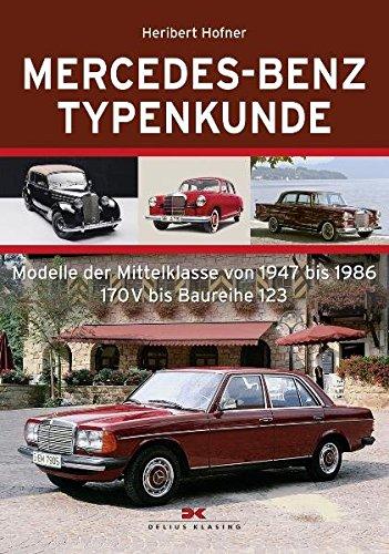 Mercedes-Benz Typenkunde: Modelle der Mittelklasse von 1947-1986: Heribert Hofner