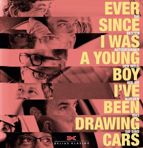 9783768835145: Ever since I was a young boy I've been drawing cars: Die besten Autodesigner der Welt und wie sie wurden was sie sind