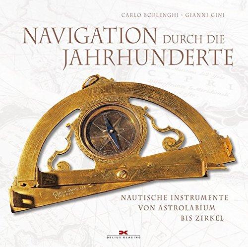 9783768835473: Navigation durch die Jahrhunderte: Nautische Instrumente - von Astrolabium bis Zirkel