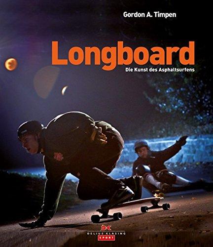 9783768835824: Longboard: Die Kunst des Asphaltsurfens