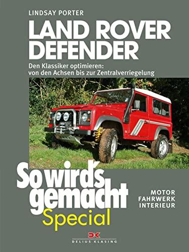 9783768836937: Land Rover Defender: Den Klassiker optimieren - von den Achsen bis zur Zentralverriegelung . Motor, Fahrwerk, Interieur