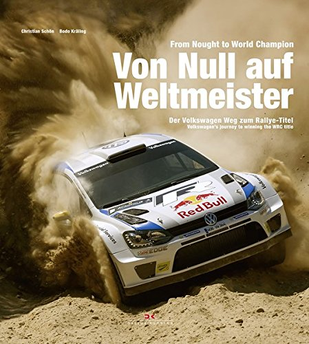 From Nought to World Champion: Volkswagen's Journey to Winning the WRC Title: Sch�n , ...