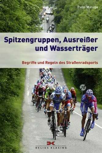 9783768852333: Spitzengruppen, Ausreißer und Wasserträger: Begriffe und Regeln des Straßenradsports