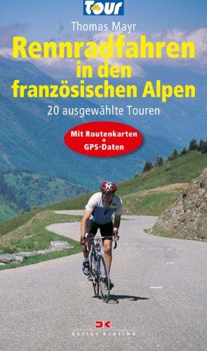 9783768853026: Rennradfahren in den französischen Alpen: 18 ausgewählte Touren - Mit Routenkarten und GPS-Daten