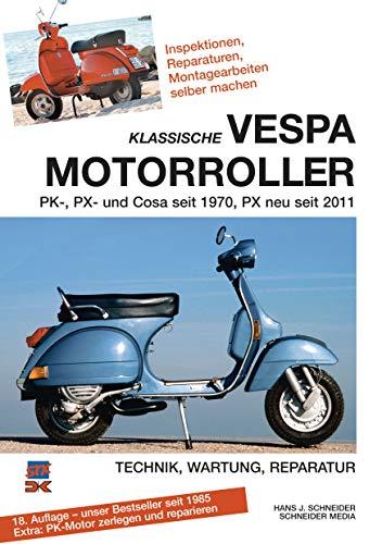 9783768858045: Klassische Vespa Motorroller: Alle PK-, PX- und Cosa-Modelle seit 1970 - Technik, Wartung, Reparatur