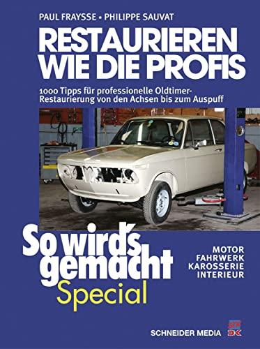 9783768858113: So wird's gemacht Special 02: Restaurieren wie die Profis: 1000 Tipps für professionelle Oldtimer-Restaurierung von den Achsen bis zum Auspuff - Motor, Fahrwerk, Karosserie, Interieur