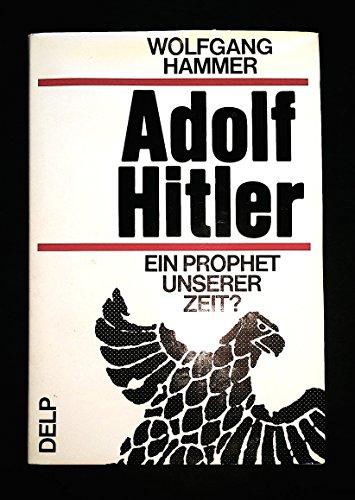 9783768901222: Adolf Hitler: Ein Prophet unserer Zeit? (Wolfgang Hammer. Dialog mit dem Führer)