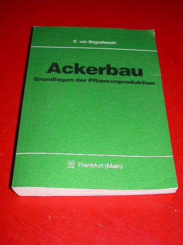 9783769003406: Ackerbau. Grundlagen der Pflanzenproduktion.