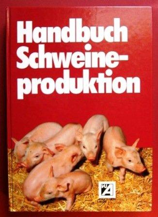 9783769004618: Handbuch Schweineproduktion. Züchtung - Ernährung - Produktionstechnik - Haltungssysteme - Krankheiten - Hygiene - Vermarktung - Wirtschaftlichkeit