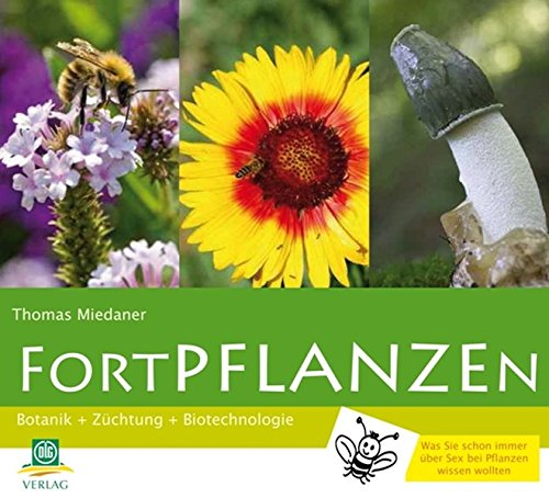 9783769007213: FortPflanzen: Botanik - Züchtung - Biotechnologie / Was Sie schon immer über Sex bei Planzen wissen wollten