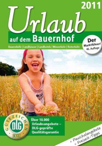 9783769007657: Urlaub auf dem Bauernhof 2011: Bauernh�fe / Landh�user / Landhotels / Winzerh�fe / Reiterh�fe. �ber 10.000 Urlaubsangebote-DLG-gepr�fte Qualit�tsgarantie