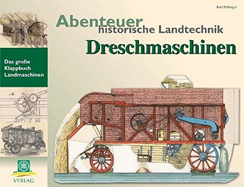 Abenteuer historische Landtechnik: Dreschmaschinen - Prillinger, Karl