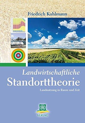 Landwirtschaftliche Standorttheorie: Landnutzung in Raum und Zeit (Hardback): Friedrich Kuhlmann
