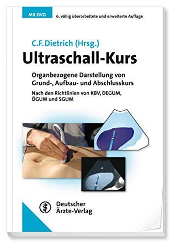 Ultraschall-Kurs: Organbezogene Darstellung von Grund-, Aufbau- und Abschlusskurs. Nach den Richtlinien von KBV, DEGUM, ÖGUM und SGUM