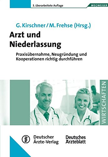 9783769135176: Arzt und Niederlassung: Praxisübernahme, Neugründung und Kooperationen richtig durchführen