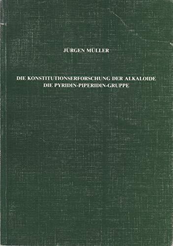 9783769208993: Die Konstitutionserforschung der Alkaloide: Die Pyridin-Piperidin-Gruppe (Quellen und Studien zur Geschichte der Pharmazie) (German Edition)