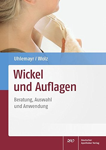 Wickel und Auflagen: Beratung, Auswahl und Anwendung: Uhlemayr, Ursula; Wolz,