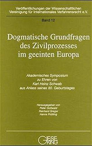 9783769405910: Dogmatische Grundfragen des Zivilprozesses im geeinten Europa: Akademisches Symposium zu Ehren von Karl Heinz Schwab aus Anlass seines 80. Geburtstages