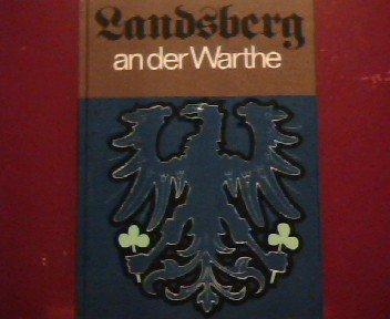 9783769407020 - Beske, Hans und Ernst (Hg.) Handke: Landsberg an der Warthe. Band 3: Landwirtschaft und Industrie, Handwerk - Verkehr - Verwaltung : 1257, 1945, 1980. Schriftenreihe der Bundesarbeitsgemeinschaft Landsberg, Warthe, Stadt und Land ; Bd. 3 - Livre