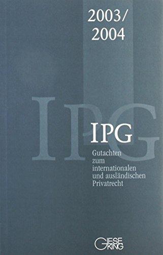 Gutachten zum internationalen und ausländischen Privatrecht (IPG) IPG 2003/2004: Jürgen ...