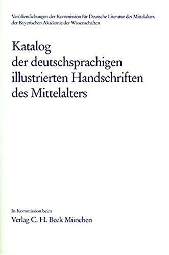 Katalog der deutschsprachigen illustrierten Handschriften des Mittelalters: herausgegeben von Ulrike