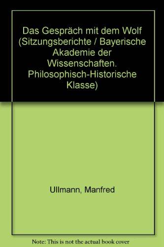 9783769615081: Das Gespräch mit dem Wolf (Sitzungsberichte/Bayerische Akademie der Wissenschaften. Philosophisch-Historische Klasse)