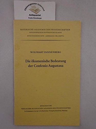 Die ökumenische Bedeutung der Confessio Augustana: Vorgetragen am 4. Juli 1980 (Sitzungsberichte / Bayerische Akademie der Wissenschaften, Philosophisch-Historische Klasse) (German Edition) (9783769615128) by Pannenberg, Wolfhart