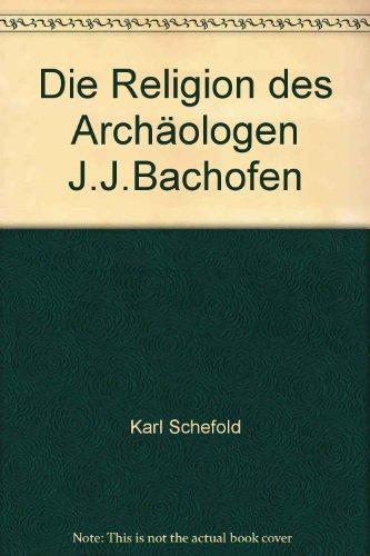 Die Religion des Archäologen J. J. Bachofen: Karl Schefold