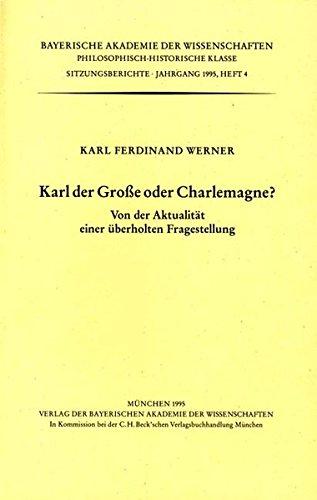 Karl der Grosse oder Charlemagne? : von der Aktualität einer überholten Fragestellung: ...