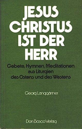 9783769803341: Jesus Christus ist der Herr.. Gebete, Hymnen, Meditationen aus Liturgien des Ostens und des Westens.