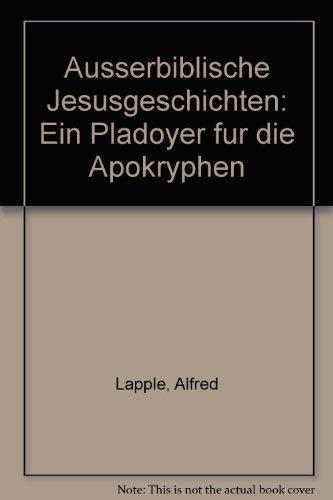 9783769804805: Ausserbiblische Jesusgeschichten: Ein Plädoyer für die Apokryphen (German Edition)