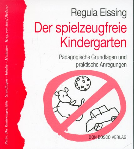 9783769808971: Der spielzeugfreie Kindergarten. P�dagogische Grundlagen und praktische Anregungen