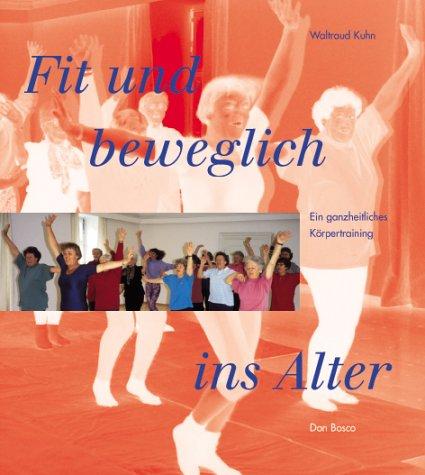 9783769810554: Fit und beweglich ins Alter: Ein ganzheitliches K�rpertraining