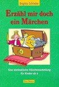 Erzähl mir doch ein Märchen. Eine methodische Märchensammlung für Kinder ab 4.:...