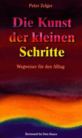 9783769810936: Die Kunst der kleinen Schritte. Wegweiser für den Alltag.
