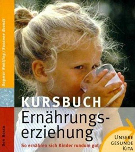 9783769813746: Kursbuch Ernährungserziehung: So ernähren sich Kinder rundum gut. Unsere gesunde Kita