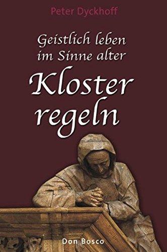 9783769814750: Geistlich leben im Sinne alter Klosterregeln