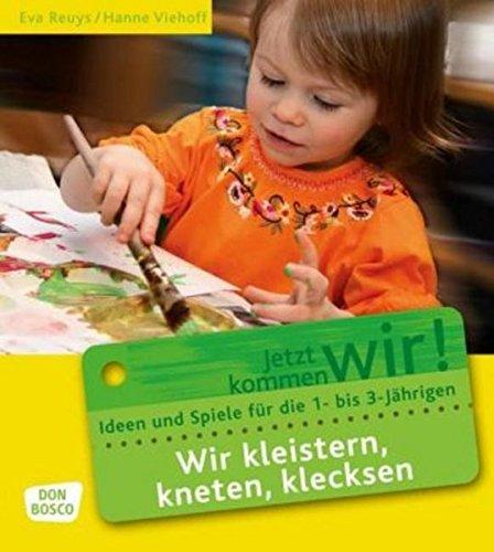 9783769815900: Wir kleistern, kneten, klecksen: Ideen und Spiele für die 1- bis 3-Jährigen. Für Krippe, Kindergarten und Eltern-Kind-Gruppen