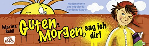 9783769816945: Guten Morgen, sag ich dir!: Morgengebete und Impulse in der Grundschule