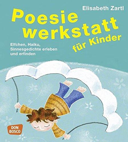 9783769817775: Poesie-Werkstatt für Kinder: Haiku, Sinnesgedichte, Elfchen erleben und erfinden