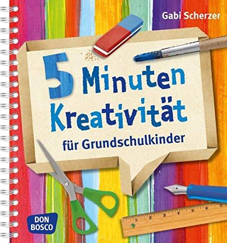 9783769820102: 5 Minuten Kreativit�t f�r Grundschulkinder. F�r den Kunstunterricht nach Lehrplan, Vertretungsstunden und kreative Pausen. F�r Grundschule und Hort.