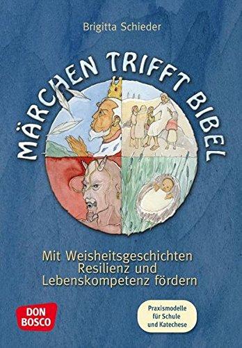 9783769821680: Märchen trifft Bibel: Mit Weisheitsgeschichten Resilienz und Lebenskompetenz fördern. Praxismodelle für Schule und Katechese