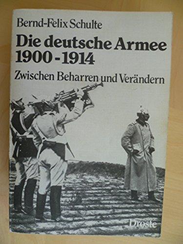 9783770004515: Die deutsche Armee 1900-1914: Zwischen Beharren u. Verandern (German Edition)
