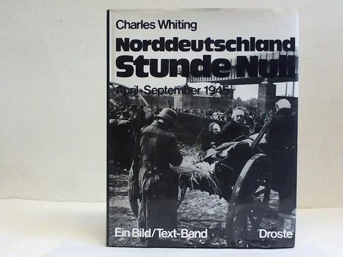 9783770005222: Norddeutschland Stunde Null: April-September 1945 : e. Bild/Text-Bd (German Edition)