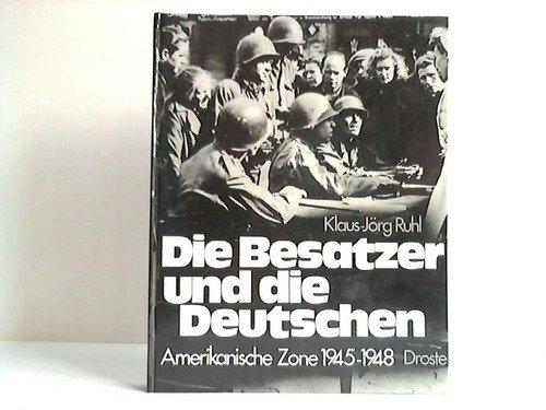 9783770005611: Die Besatzer und die Deutschen: Amerikanische Zone 1945-1948