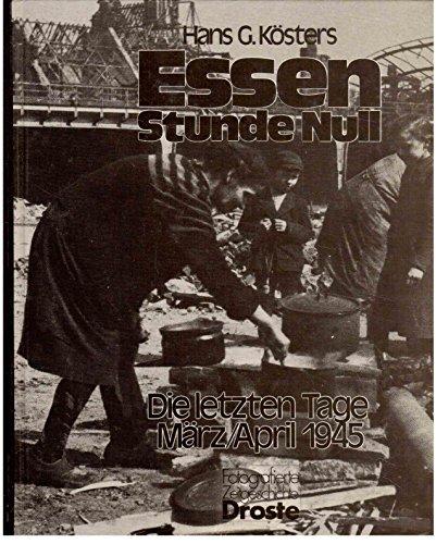 9783770006175: Essen Stunde Null: Die letzten Tage März/April 1945 (Fotografierte Zeitgeschichte) (German Edition)