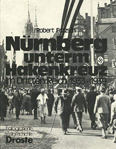 9783770006274: Nürnberg unterm Hakenkreuz: Im Dritten Reich, 1933-1939 (Fotografierte Zeitgeschichte) (German Edition)