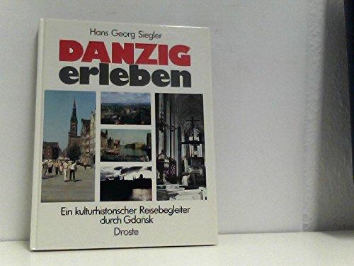 Danzig erleben: Ein kulturhistorischer Reisebegleiter durch Gdan?sk: Siegler, Hans Georg
